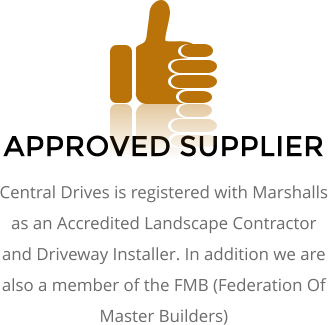 APPROVED SUPPLIER Central Drives is registered with Marshalls as an Accredited Landscape Contractor and Driveway Installer. In addition we are also a member of the FMB (Federation Of Master Builders)